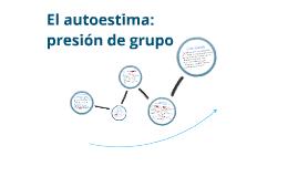 Copy of El autoestima: presión de grupo