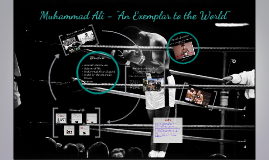 "Muhammad Ali - ""An Exemplar to the World"""
