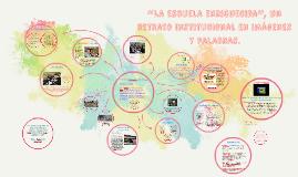 """Copy of """"La escuela enriquecida"""", un retrato institucional en imágen"""