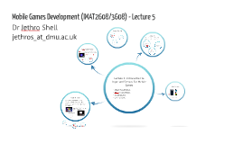 Mobile Games Development (IMAT2608/3608) - Lecture 5