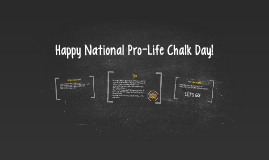 Happy National Pro-Life Chalk Day!