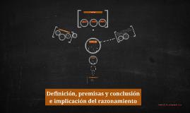 Copy of definición, premisas y conclusión e implicación del razonami