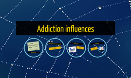 Addiction influences