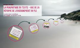 LA PRAGMATIQUE DU TEXTE - AXE DE LA RÉFORME DE L'ENSEIGNEMEN