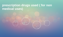 prescription drugs used ( for non medical uses)