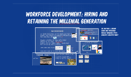 WORKFORCE DEVELOPMENT: HIRING/RETAINING MILLENIAL GENERATION