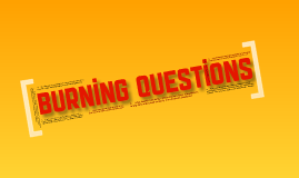 Copy of Burning Questions