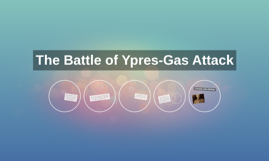 The Battle of Ypres-Gas Attack