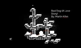 Bad Dog (A Love Story)