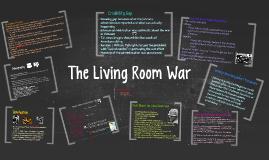 The Living Room War By Freddy Adams On Prezi - Living room war
