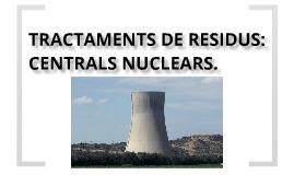 TRACTAMENT DE RESUDUS: CENTRALS NUCLEARS
