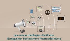 Las nuevas ideologías: Pacifismo, Ecologismo, Feminismo y Pos-modernismo