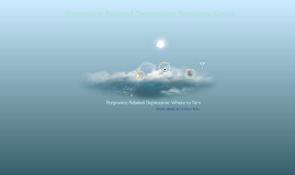 Copy of Pregnancy Related Depression: Where to Turn