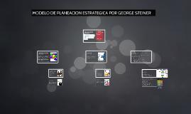 Copy of MODELO DE PLANEACION ESTRATEGICA POR GEORGE STEINER