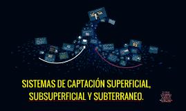 SISTEMAs DE CAPTACION SUPERFICIAL, SUBSUPERFICIAL Y SUBTERRA