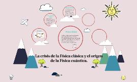 Copy of La crisis de la Física clásica y el origen de la Física cuán