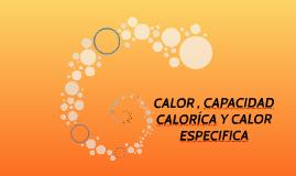 CALOR , CAPACIDAD CALORÍCA Y CALOR ESPECIFICA