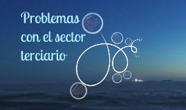 Copy of Copy of Problemas con el sector terciario
