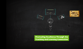 Copy of Promoting Excellence Thorugh the Teaching and Learning Conne