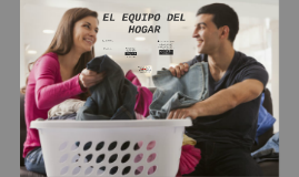 7. EL EQUIPO DEL HOGAR