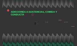 ADICCIONES A:SUSTANCIAS, COMIDA Y