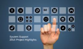 System Support 2016 Project Highlights