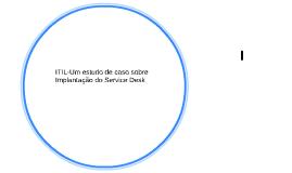 ITIL-Um estudo de caso sobre Implantação do Service Desk