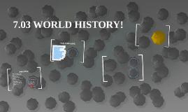 7.03 WORLD HISTORY!