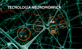 Copy of TECNOLOGÍA NEUROMÓRFICA