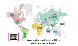 proceso de organizacion politico-administrativa de España
