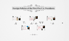 Copy of Foreign Policies of the First Five U.S. Presidents