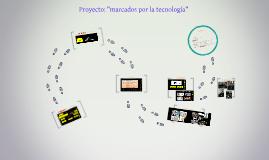 """Proyecto: """"marcados por la tecnología"""""""