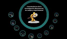 Copy of Caracteristicas de la investigación documental, de campo y e