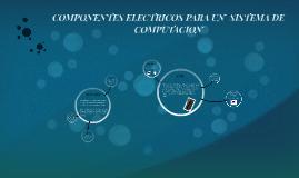 COMPONENTES ELECTRICOS PARA UN  SISTEMA DE COMPUTACION