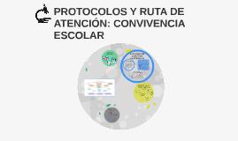 Copy of PROTOCOLOS Y RUTA DE ATENCIÓN: CONVIVENCIA ESCOLAR