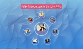 Felix Mendelssohn By: Lily Atha