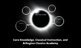 Copy of Core Knowledge, Classical Instruction, and ACA