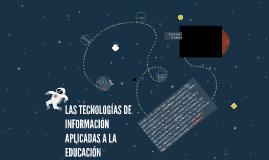 Copy of LAS TECNOLOGÍAS DE INFORMACIÓN APLICADAS A LA EDUCACIÓN