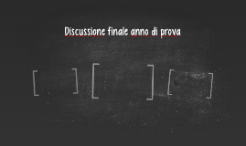 Discussione finale anno di prova