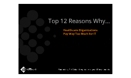 Top 10 Reasons Why: Healthcare Organizations Pay Way Too Much for IT