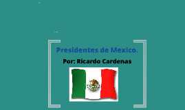 Presidetes de Mexico Ricardo Cardenas