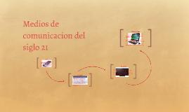 Medios de comunicacion del siglo 21