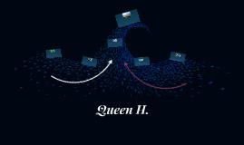 Queen H.