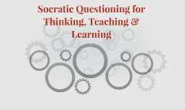 Socratic Questioning for Thinking, Teaching & Learning