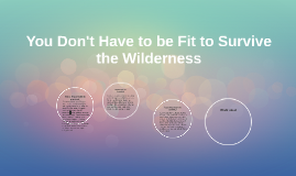 You Don't Have to be Fit to Survive the Wilderness