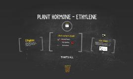 PLANT HORMONE - ETHYLENE