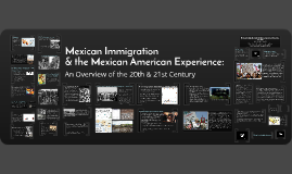 Mexican Immigration & the Mexican American Experience
