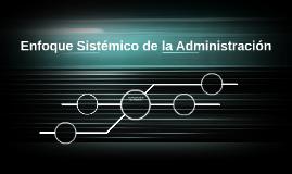 Enfoque Sistemico de la Administracion