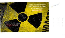 Copy of Copy of Copy of Copy of Copy of Copy of RIESGOS ASOCIADOS CON LAS RADIACIONES Y SUS EFECTOS BIOLOGIC