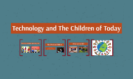 Copy of Technology and the Children of Today